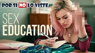 Por si no lo viste: SEX EDUCATION