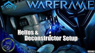 Warframe: My Helios & Deconstuctor Setups (U15.16.2)