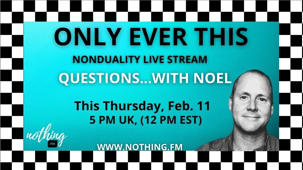 "Nonduality Live Stream... ""Only Ever This"""