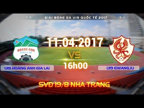 TRỰC TIẾP | U19 HOÀNG ANH GIA LAI vs U19 GWANGJU | U19 QUỐC TẾ 2017