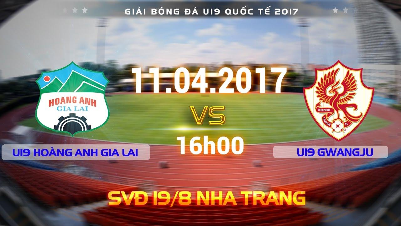 U19 Hoàng Anh Gia Lai vs U19 Gwangju