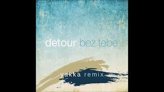 Detour - Bez Tebe (Yakka Breakbeat Remix)