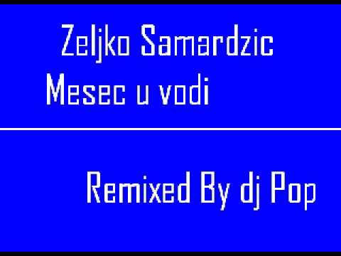 Zeljko Samardzic-Mesec u vodi Remix By Dj Pop