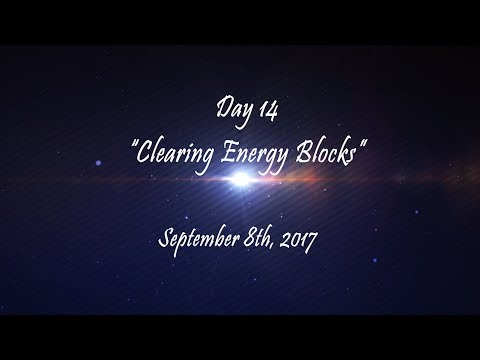 "Day 14 - ""Clearing Energy Blocks"" - September 8th, 2017"
