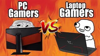 PC Gamers VS Laptop Gamers : The Final Battle
