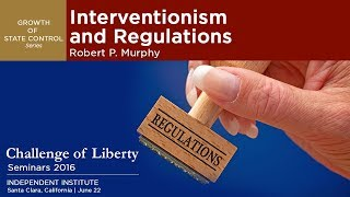 Interventionism and Regulations | Robert P. Murphy