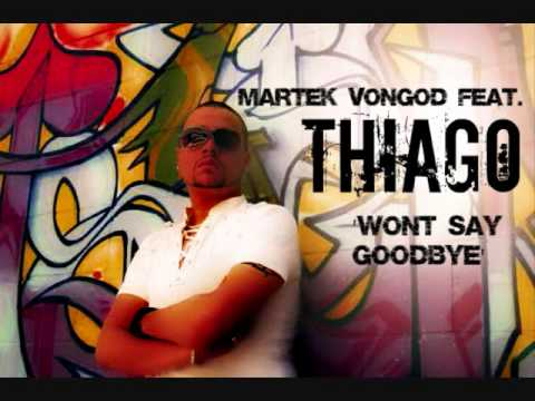 MARTEK VONGOD FEAT.THIAGO-WON'T SAY GOODBYE (Dance) from YouTube · Duration:  5 minutes 3 seconds