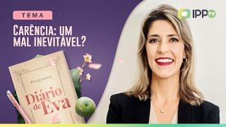 Carência: um mal Inevitável? | Diário de Eva | IPP TV