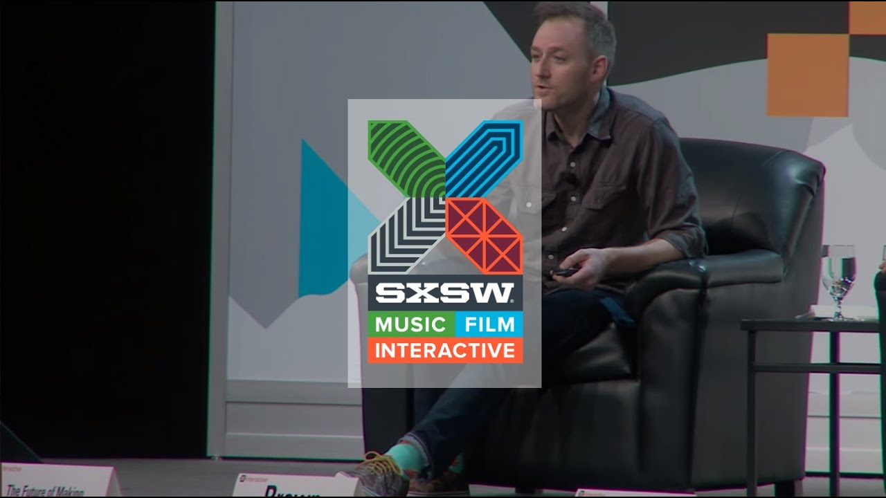 The Future of Making (Full Session) | Interactive 2014 | SXSW