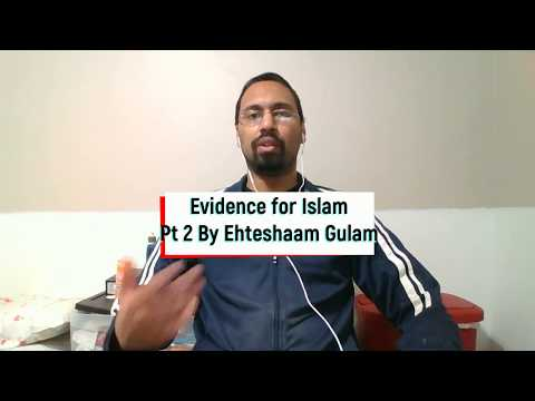 Evidence for Islam part 2 of 2 By Ehteshaam Gulam