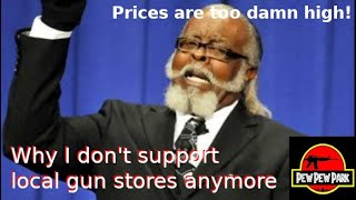 Why I don't support local gun stores anymore.
