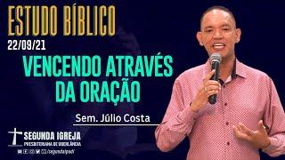 Estudo Bíblico - 22/09/2021 - 19h30 - Sem. Júlio Costa - Vencendo através da oração