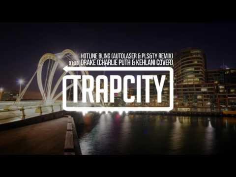 Drake - Hotline Bling (Charlie Puth & Kehlani Cover) (Autolaser & PLS&TY Remix)