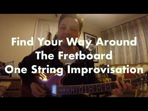 Find Your Way Around The Fretboard - One String Improvisation