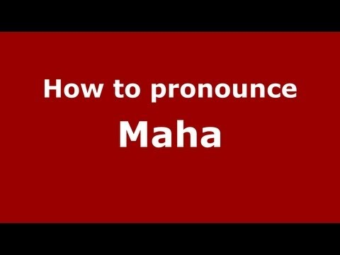 How to Pronounce Maha - PronounceNames.com