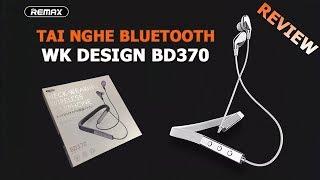 Giới Thiệu Tai Nghe Bluetooth WK Design BD370 Chính Hãng Remax Cực Hay
