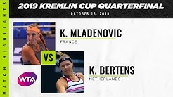 Kristina Mladenovic vs. Kiki Bertens | 2019 Kremlin Cup Quarterfinal | WTA Highlights