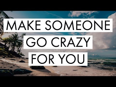 Make Someone GO CRAZY FOR YOU - Law Of Attraction