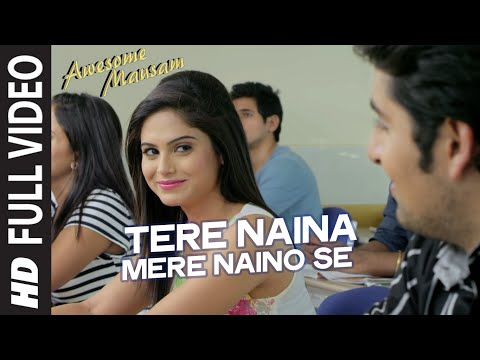 Tere Naina Mere Naino Se Full Video Song Awesome Mausam Shaan
