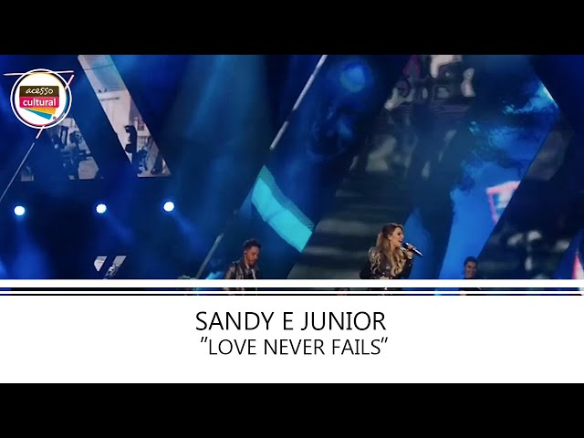 Love Never Fails - Sandy e Junior | Turnê Nossa História em São Paulo
