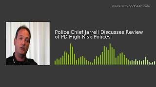 Police Chief Jarrell Discusses Review of PD High Risk Polices