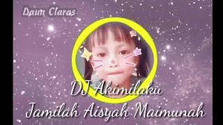 DJ House mix Akimilaku Jamilah Aisyah Maimunah Mp3