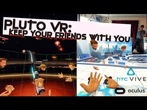 PLUTO VR - KEEP YOUR FRIENDS WITH YOU AT ALL TIMES!
