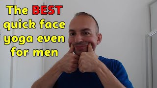 The best quick face yoga ever, even for men!