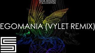 Silva Hound ft. Blackgryph0n - EGOMANIA (Vylet Remix)