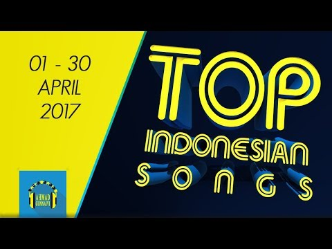 TOP INDONESIAN SONGS - APRIL 2017
