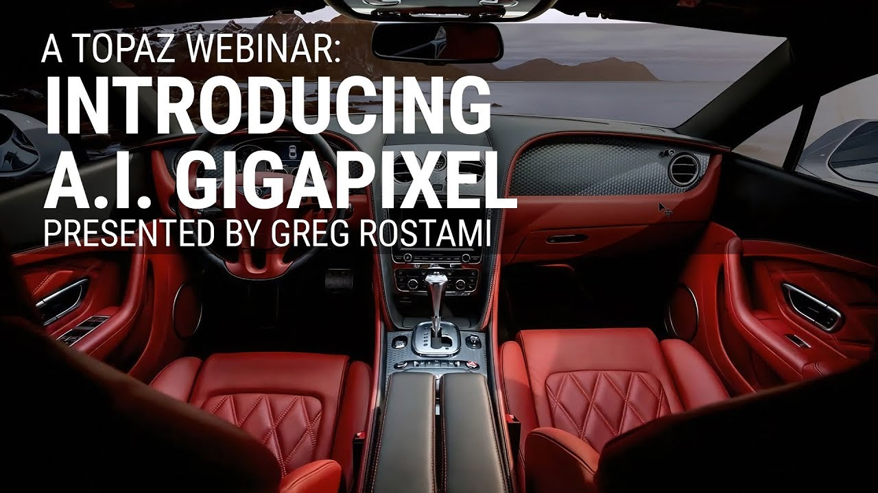 Topaz Live Training: Introducing A I  Gigapixel with Greg Rostami