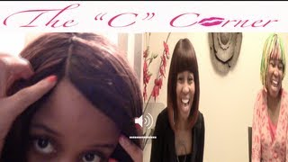 Final Look of Invisible Part Wig, Why Men Say Women Nag, Contests & More On The C Corner Talk Show