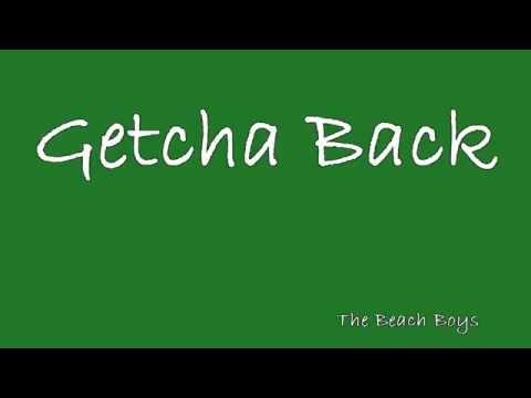 Getcha Back The Beach Boys Lyrics