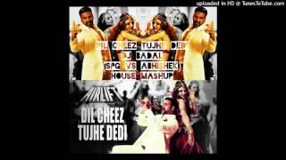 DIL CHEEZ TUJHE DEDI DJ BADAL(DJ SPG VS DJ ABHISHEK)MASHUP