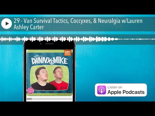 29 - Van Survival Tactics, Coccyxes, & Neuralgia w/Lauren Ashley Carter