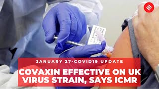 Coronavirus on January 27, Covaxin Effective On UK Virus Strain