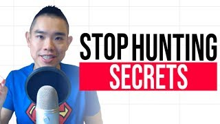 Stop Hunting Secrets: This is the Truth Nobody Tells You