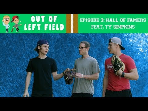 Out of Left Field  Episode 3: Hall of Famers feat. Ty Simpkins