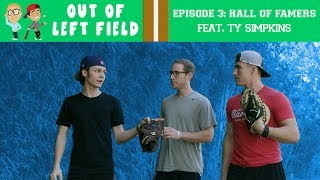 Out of Left Field - Episode 3: Hall of Famers (feat. Ty Simpkins)
