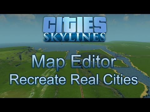 Map Editor Tutorial: Create Real World Cities - Cities: Skylines