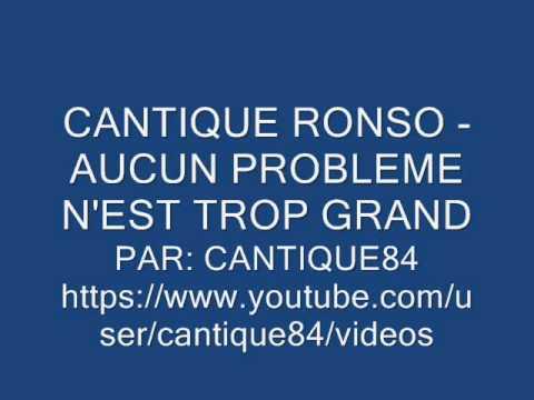 CANTIQUE RONSO - AUCUN PROBLEME N'EST TROP GRAND