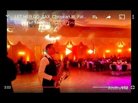 LET HER GO. SAX: Christian W. Fath...