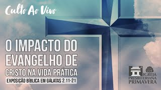 CULTO | 18/07, às 18 horas | Impacto do Evangelho na Vida Prática