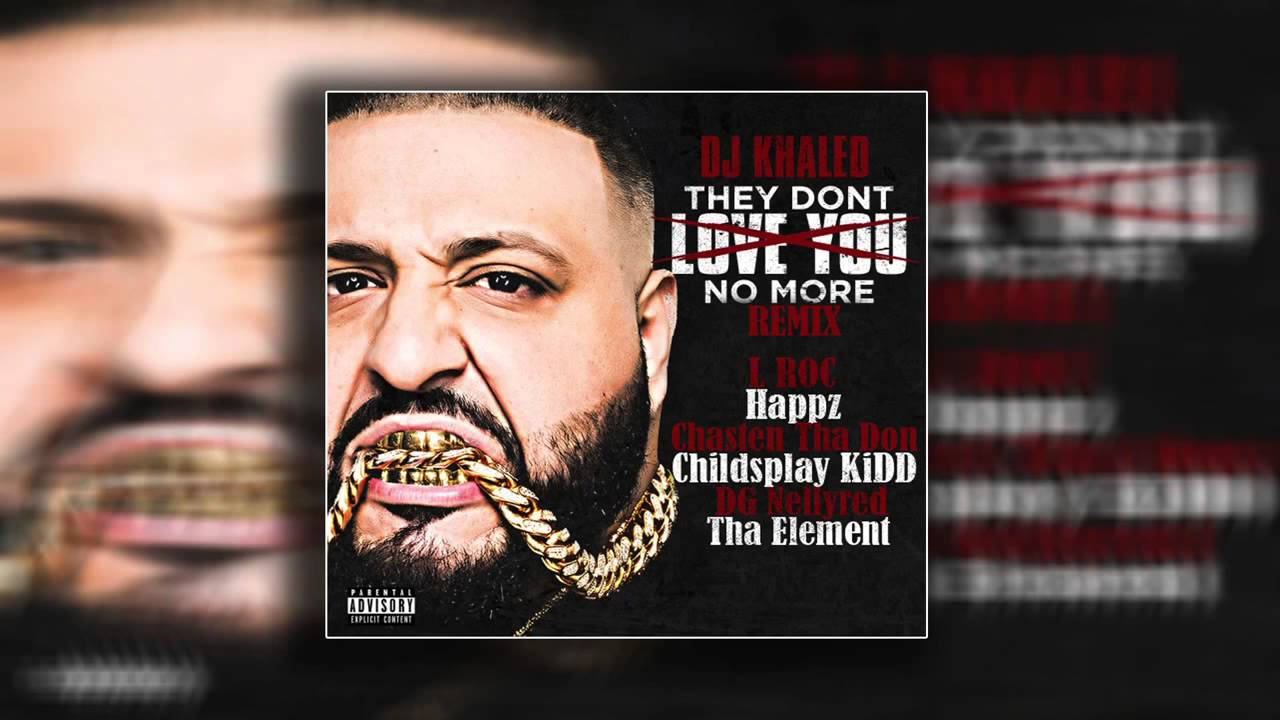Dj Khaled They Dont Love You No More Remix Youtube
