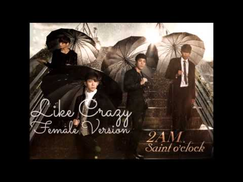 2AM - Like Crazy [Female Version]