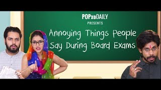Annoying Things People Say During Board Exams - POPxo