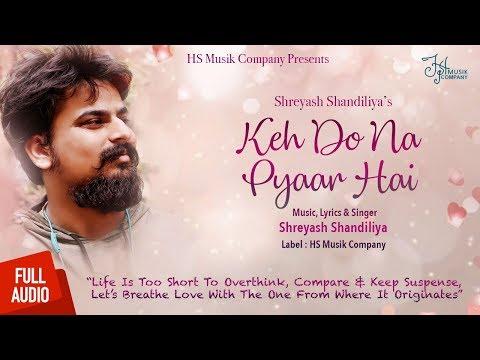 Keh Do Na Pyaar Hai | Full Audio | Shreyash Shandiliya | HS Musik Company | Love Song 2018