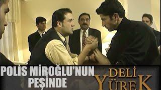 Deli Yürek Bölüm 22 - Polis Miroğlu'nun Peşinde