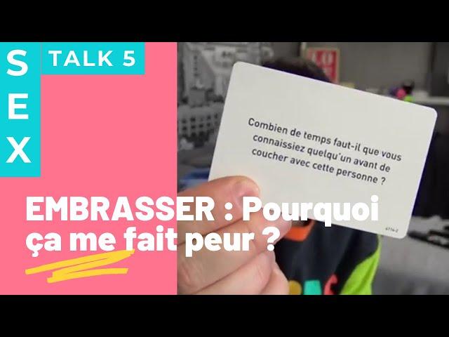 SEXTALK5 - EMBRASSER : Pourquoi j'ai peur d 'embrasser ? Mais pas peur de faire l'amour !