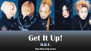 H.O.T. (에이치오티) Get It Up - Han/Rom/Eng Lyrics (가사) [1999]